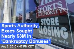 Sports Authority Execs Sought Nearly $3M in 'Bankruptcy Bonuses'