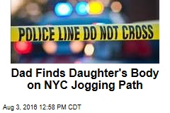 Dad Finds Daughter's Body on NYC Jogging Path