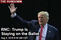 RNC: Trump Is Staying on the Ballot