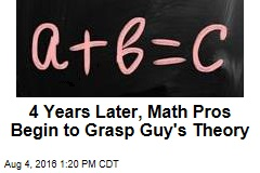 4 Years Later, Math Pros Finally Grasp Guy's Theory