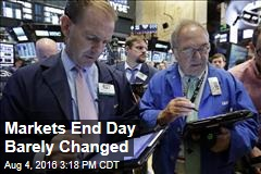Markets End Day Barely Changed