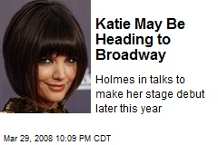 Katie May Be Heading to Broadway