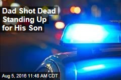 Dad Shot Dead Standing Up for His Son