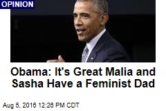 Obama: It's Great Malia and Sasha Have a Feminist Dad