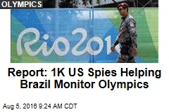 Report: 1K US Spies Helping Brazil Monitor Olympics