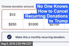 No One Knows How to Cancel Recurring Donations to Trump