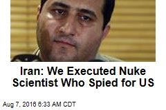 Iran: We Executed Nuke Scientist Who Spied for US
