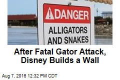 After Fatal Gator Attack, Disney Builds a Wall
