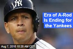 Era of A-Rod Is Ending for the Yankees