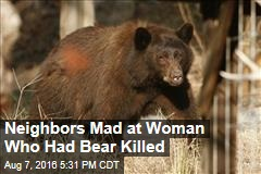 Neighbors Mad at Woman Who Had Bear Killed