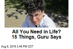 All You Need in Life? 15 Things, Guru Says