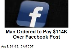 Man Ordered to Pay $114K Over Facebook Post