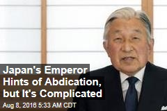 Japan's Emperor Hints of Abdication, but It's Complicated