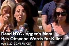 Dead NYC Jogger's Mom Goes on Profanity-Laden Rant Against Murderer