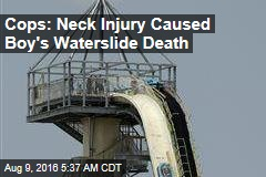 Cops: Neck Injury Caused Boy's Waterslide Death