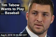 Tim Tebow Wants to Play ... Baseball
