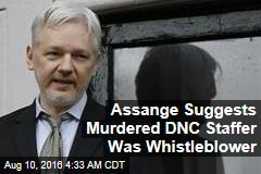 Assange Suggests Murdered DNC Staffer Was Whistleblower