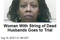 Woman With String of Dead Husbands Goes to Trial