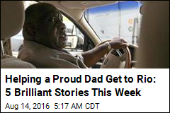 Helping a Proud Dad Get to Rio: 5 Brilliant Stories This Week