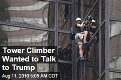 Tower Climber Had Message for Trump