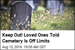 Keep Out! Loved Ones Told Cemetery Is Off Limits