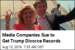Media Companies Sue to Get Trump Divorce Records