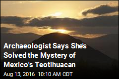 Archaeologist Says She's Solved the Mystery of Mexico's Teotihuacan