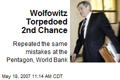 Wolfowitz Torpedoed 2nd Chance
