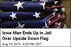 Iowa Man Ends Up in Jail Over Upside Down Flag