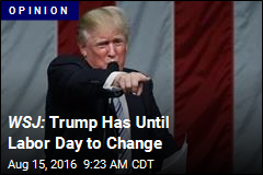 WSJ: Trump Has Until Labor Day to Change