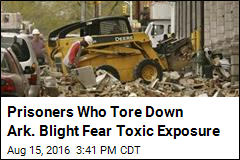 Prisoners Who Tore Down Ark. Blight Fear Toxic Exposure