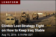 Clinton Lost Strategy Fight on How to Keep Iraq Stable