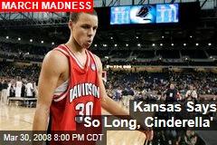 Kansas Says 'So Long, Cinderella'