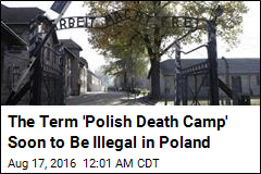 The Term 'Polish Death Camp' Soon to Be Illegal in Poland