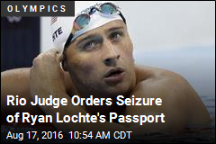 Rio Judge Orders Seizure of Ryan Lochte's Passport