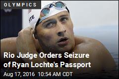 Rio Judge Orders Seizure of Ryan Lochte's Passport