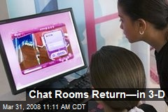 Chat Rooms Return—in 3-D