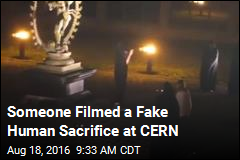 Someone Filmed a Fake Human Sacrifice at CERN