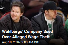Wahlbergs' Company Sued Over Alleged Wage Theft