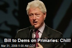 Bill to Dems on Primaries: Chill!