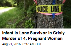 Infant Is Lone Survivor in Grisly Murder of 4, Pregnant Woman