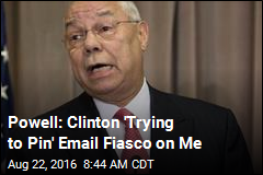 Powell: Clinton 'Trying to Pin' Email Fiasco on Me