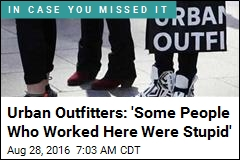 Urban Outfitters: 'Some People Who Worked Here Were Stupid'