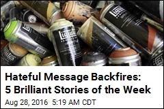 Hateful Message Backfires: 5 Brilliant Stories of the Week