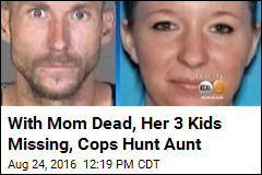 With Mom Dead, Her 3 Kids Missing, Cops Hunt Aunt