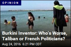 Burkini Inventor: Who's Worse, Taliban or French Politicians?