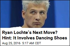 Ryan Lochte's Next Move? Hint: It Involves Dancing Shoes