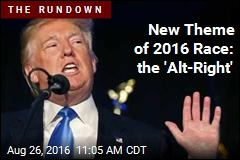 New Theme of 2016 Race: the 'Alt-Right'