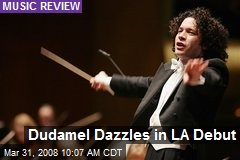 Dudamel Dazzles in LA Debut