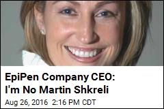 EpiPen Company CEO: I'm No Martin Shkreli